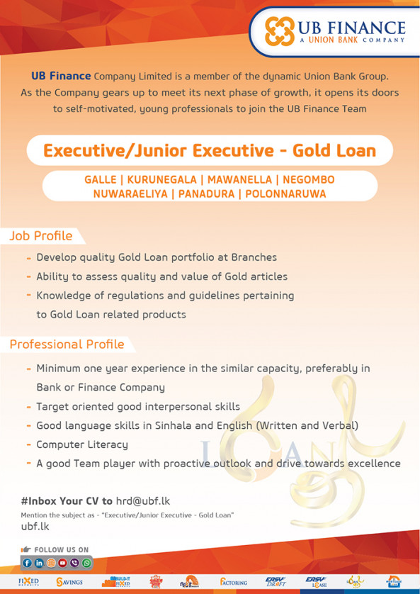 Executive / Junior Executive - Gold Loan  job from UB Finance Co.Ltd  in Galle , Kurunegala , Mawanella, Negambo, Nuwaraeliya , Panadura , Polonnaruwa, Sri Lanka